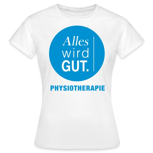 Physiotherapie Physio Shirt Alles wird gut Frauen - Frauen T-Shirt