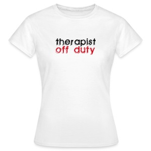 Therapist off duty T-Shirt Frauen - Frauen T-Shirt