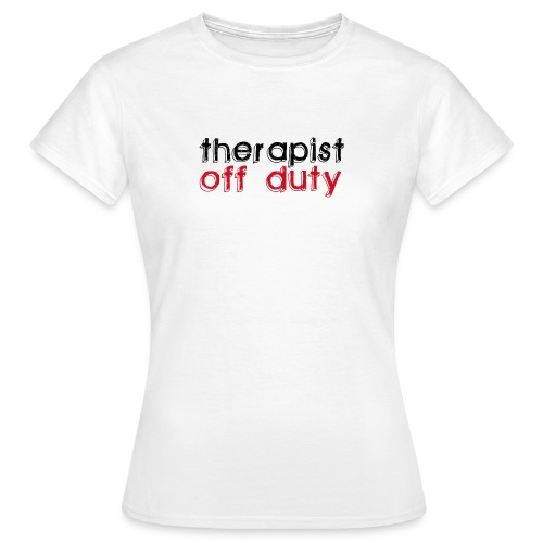 Therapist off duty T-Shirt Frauen - Frauen T-Shirt