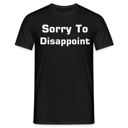 Sorry To Dissapoint - Men's T-Shirt