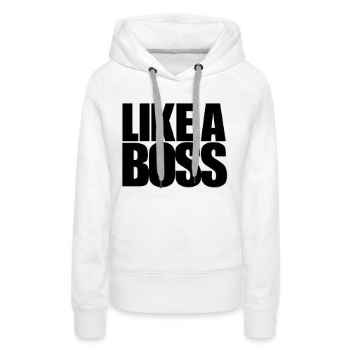 Vrouwen sweater 'LIKE A BOSS' - Vrouwen Premium hoodie