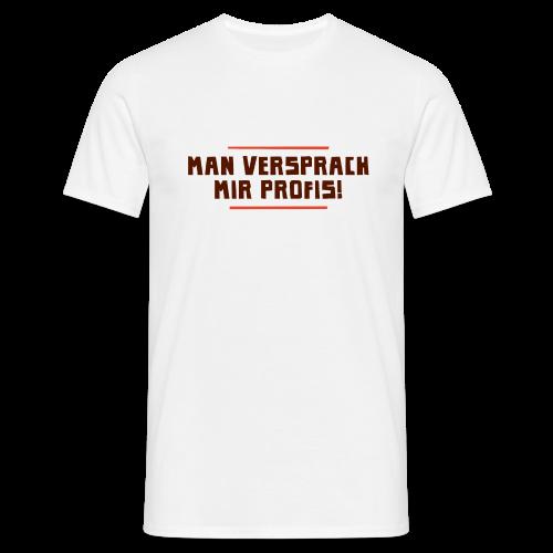 Man versprach mir Profis - Männer T-Shirt