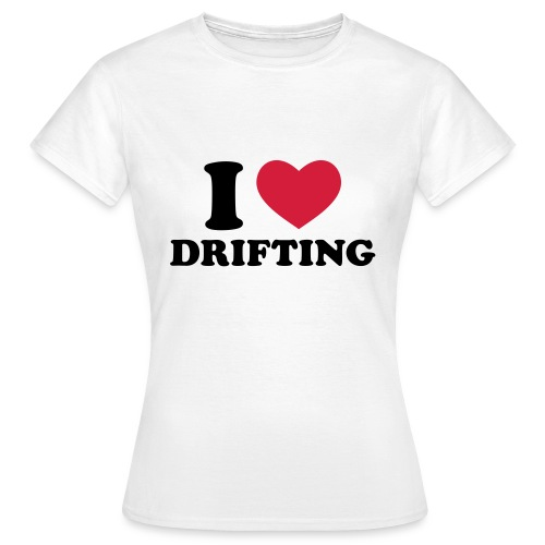 I love drifting - front and back - Women's T-Shirt