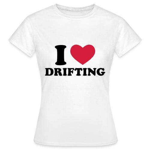 I love drifting - only front - Women's T-Shirt