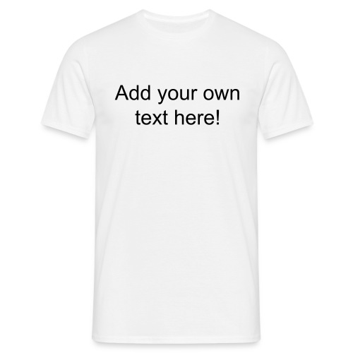 Add your own text! - Men's T-Shirt