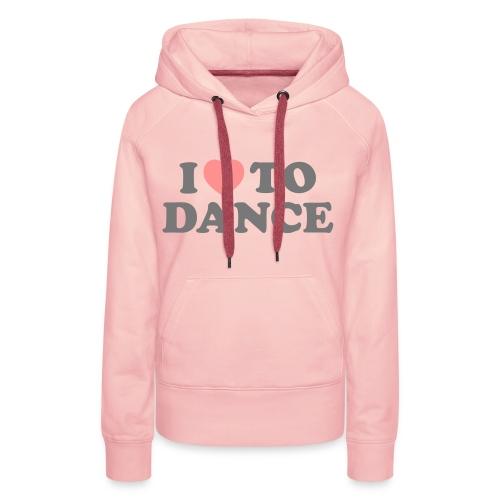 i love to dance. - Vrouwen Premium hoodie