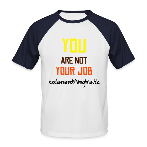 T-shirt You Are Not Your Job - Maglia da baseball a manica corta da uomo