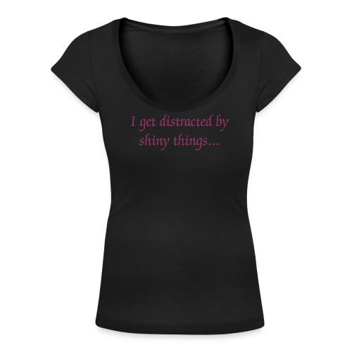 I get distracted by shiny things... - Vrouwen T-shirt met U-hals