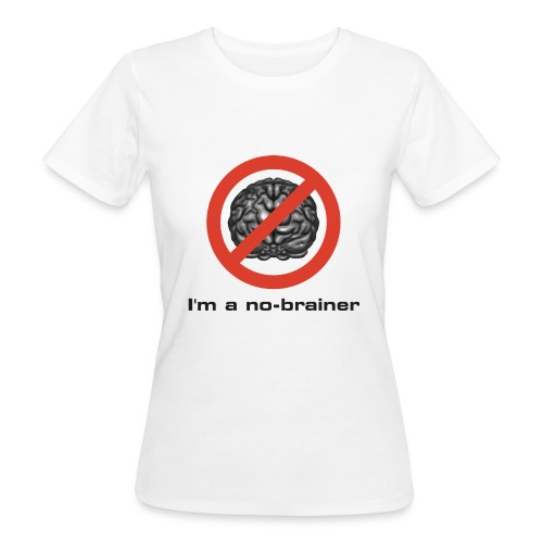 I'm a no-brainer - Frauen Bio-T-Shirt
