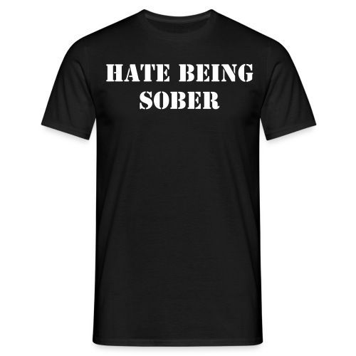 hate being sober - Mannen T-shirt