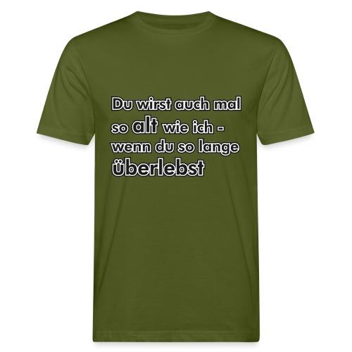 Du wirst auch mal so alt wie ich... - Männer Bio-T-Shirt