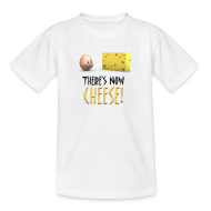 Shirts ~ Teenage T-shirt ~ There's Now CHEESE! - Teens Shirt