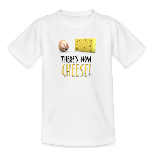 There's Now CHEESE! - Teens Shirt - Teenage T-shirt