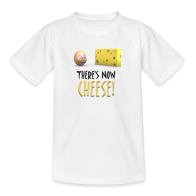 There's Now CHEESE! - Teens Shirt