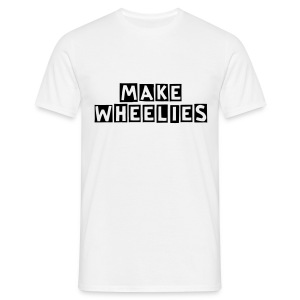 T-Shirt Make Wheelies - Männer T-Shirt