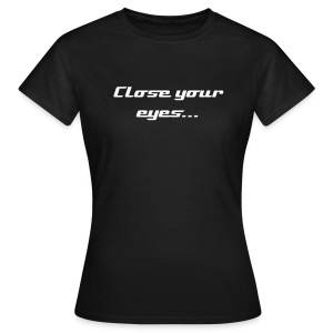 Close your eyes_Girly - Frauen T-Shirt