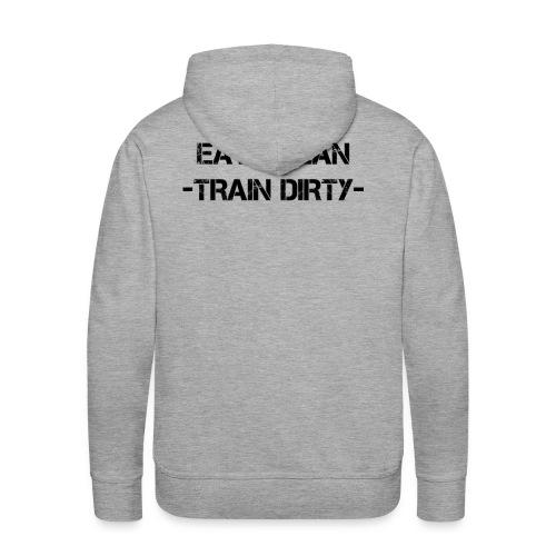 eat clean - train dirty! Hoodie - Männer Premium Hoodie