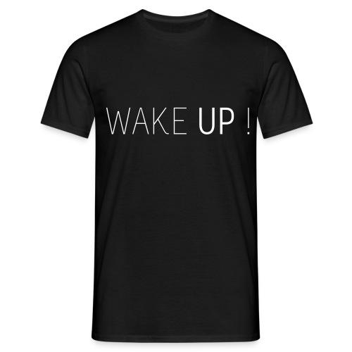 Wake Up ! T-Shirt - Männer T-Shirt