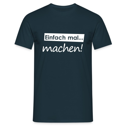 Einfach mal machen - Männer T-Shirt