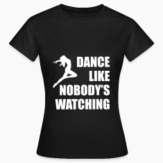 Dance Like Nobody's Watching (Woman)