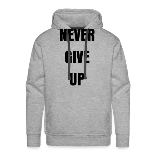 Never give up hoody  - Men's Premium Hoodie