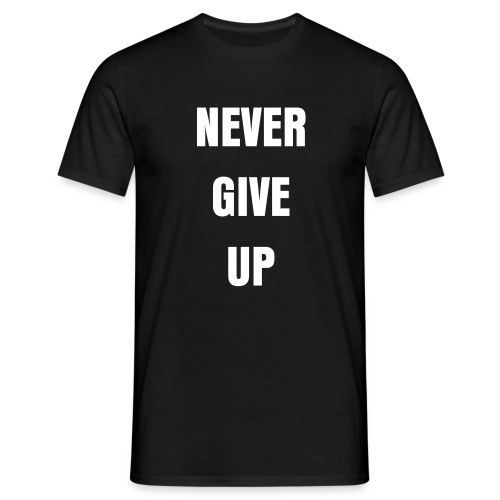 Never give up t shirt - Men's T-Shirt