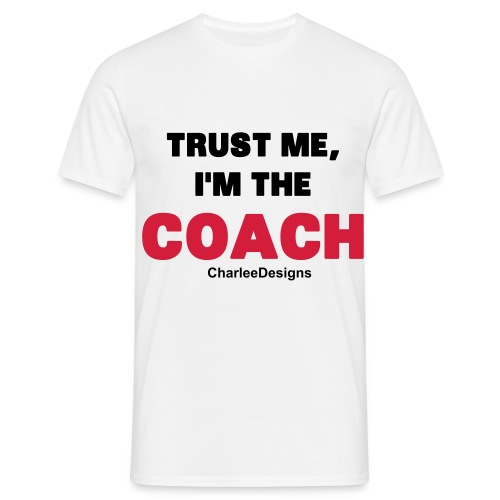 Trust Me, I'm The Coach - Men's T-Shirt