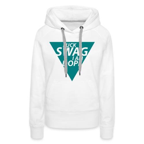 Damen Kaputzen Pullover- FUCK SWAG I AM DOPE - Frauen Premium Hoodie