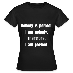 Nobody is perfect - Black - Women's T-Shirt