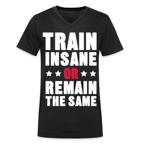 TRAIN INSANE OR REMAIN THE SAME - Men's Organic V-Neck T-Shirt by Stanley & Stella