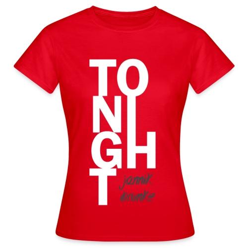 Tonight (Girls) - Weiß - Frauen T-Shirt