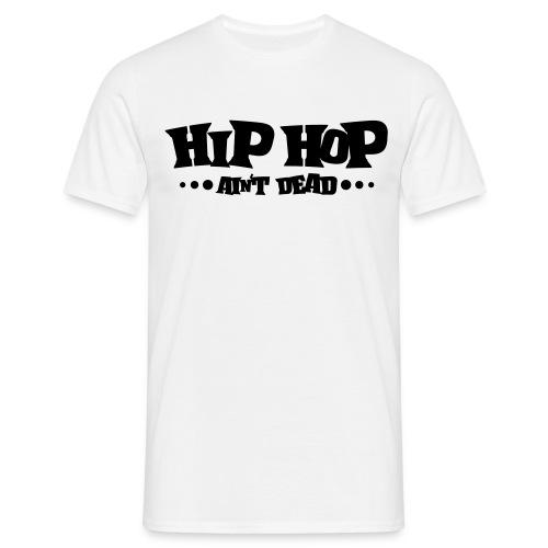 Hip Hop Aint Dead - Mannen T-shirt