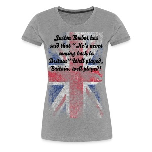 "Just1n B1eber has said that ""He's never coming back to Britain"" - Women's Premium T-Shirt"