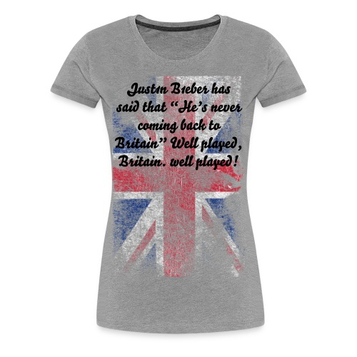 """Just1n B1eber has said that """"He's never coming back to Britain"""" - Women's Premium T-Shirt"""