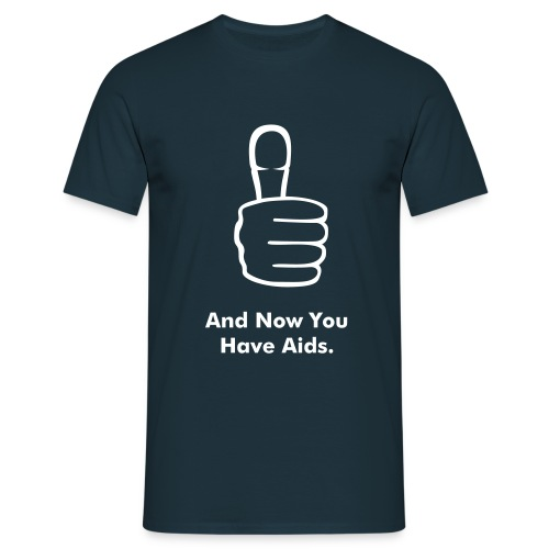 You Have Aids - Men's T-Shirt