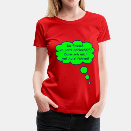 Du findest ich reite schlecht... Girlie Shirt - Frauen Premium T-Shirt