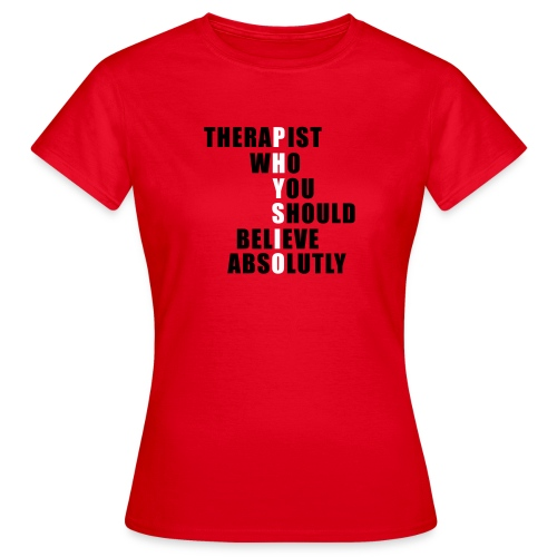 Physio: Therapist who should believe absolutly - Frauen T-Shirt