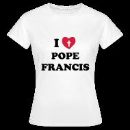 T-Shirts ~ Women's T-Shirt ~ Pope Francis