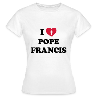 T-Shirts ~ Women's T-Shirt ~ Pope Francis