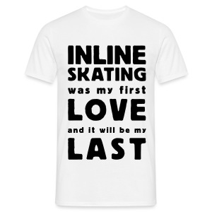 inline skating was my first love - Männer T-Shirt