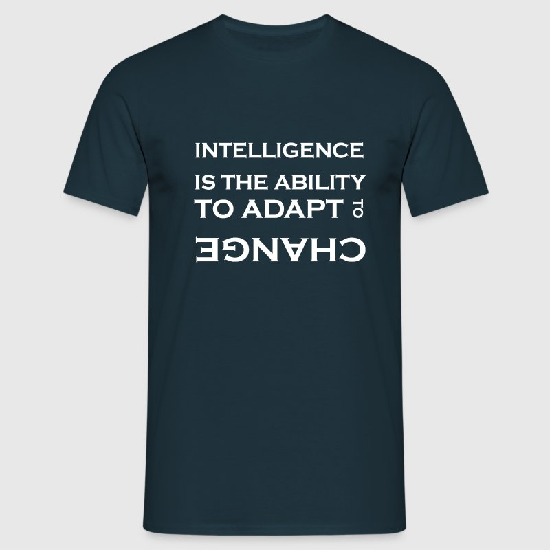 Intelligence is the ability to adapt to change - Men's T-Shirt