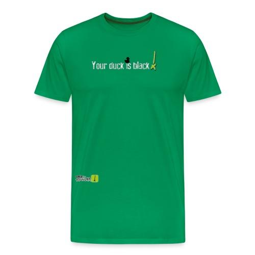 Your duck is black (soft) - T-shirt Premium Homme