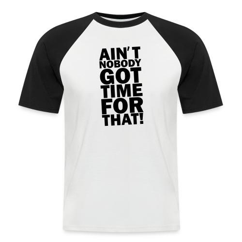 Ain't NoBody Got time - Men's Baseball T-Shirt