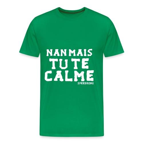 Nan mais tu te calme ? - T-shirt Premium Homme