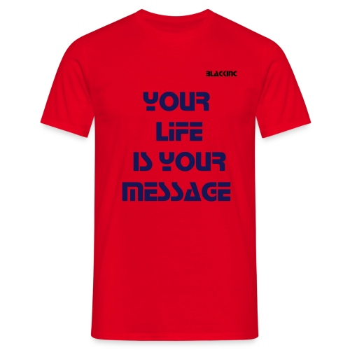 YouR LIFE is YouR MessaGE (Red) - Männer T-Shirt