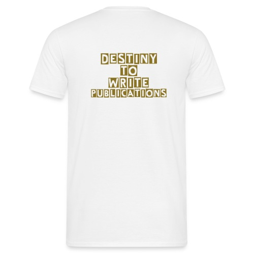Men's T-Shirt - GOLD WRITING FRONT - DTWP BACK - DESTINY TO WRITE PUBLICATIONS   VARIETY OF COLOURS