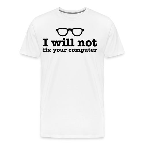 I will not fix your computer - Men's Premium T-Shirt