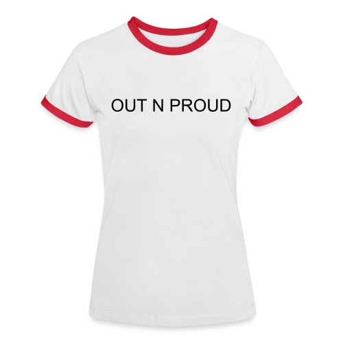 OUT N PROUD  - Women's Ringer T-Shirt