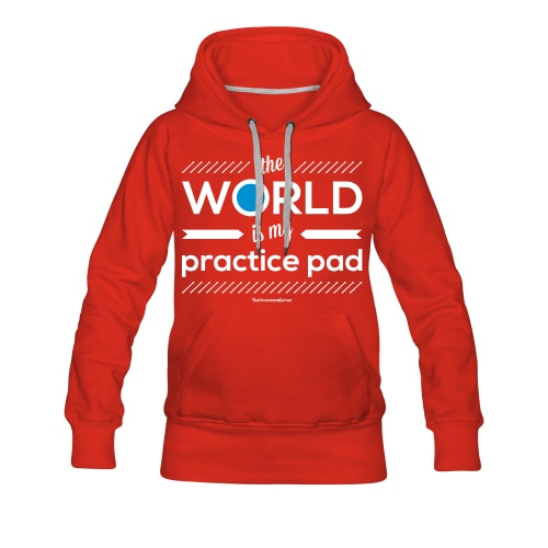 The World Is My Practice Pad - Hoodie - Women's Premium Hoodie