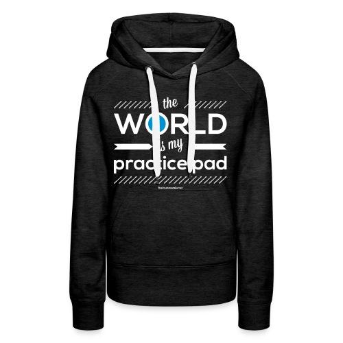 The World Is My Practice Pad - Hoodie - Women's Premium Hoodie